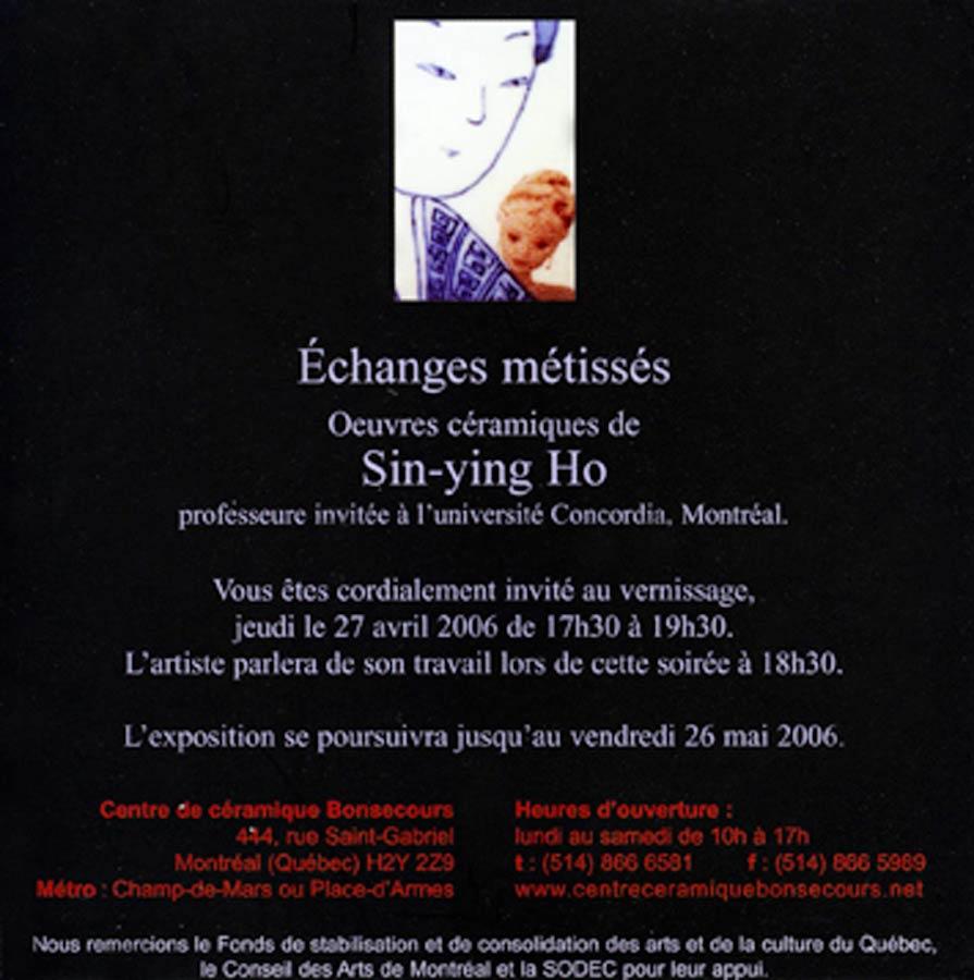 """Exhibition Card """"Sin-ying Ho : Exchanges metisses"""" Centre de ceramique Bonsecours, 2006"""